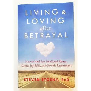 Living and loving after Betrayal  Dr.Steven Stosny